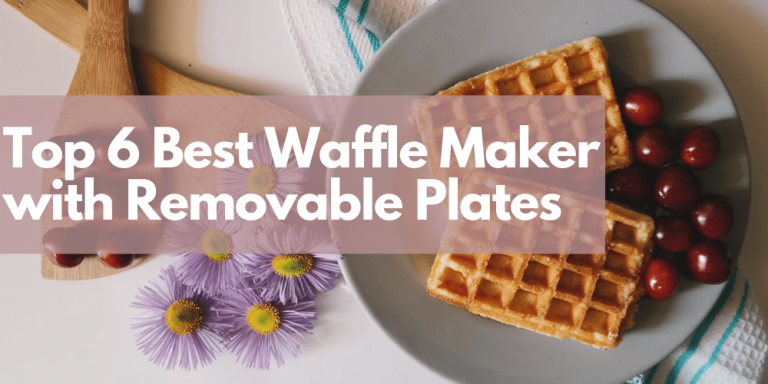 Top 6 Best Waffle Maker with Removable Plates