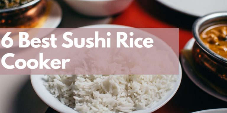 6 Best Sushi Rice Cooker
