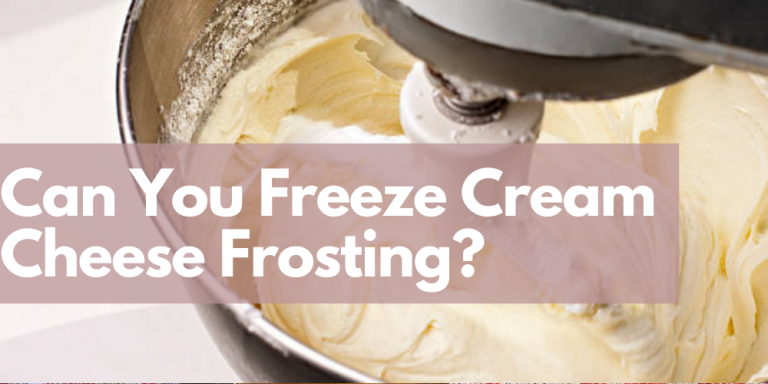 Can You Freeze Cream Cheese Frosting? Easy Steps