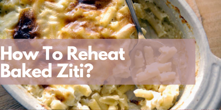 How to Reheat Baked Ziti? Follow Step by Step