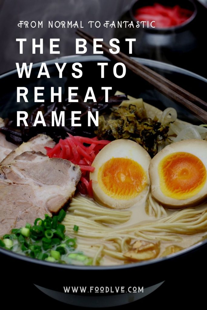 From Normal to Fantastic The Best Ways to Reheat Ramen